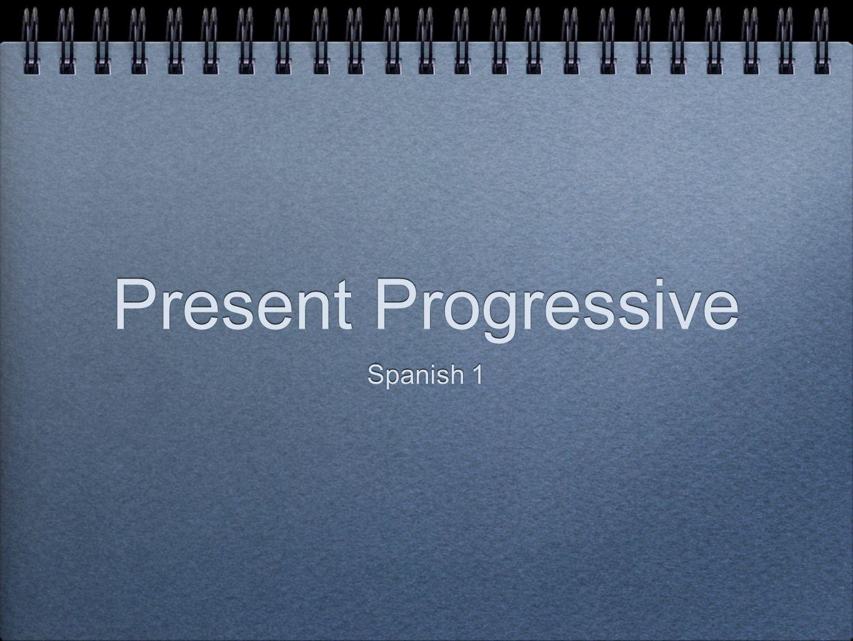 Present Progressive Spanish 1