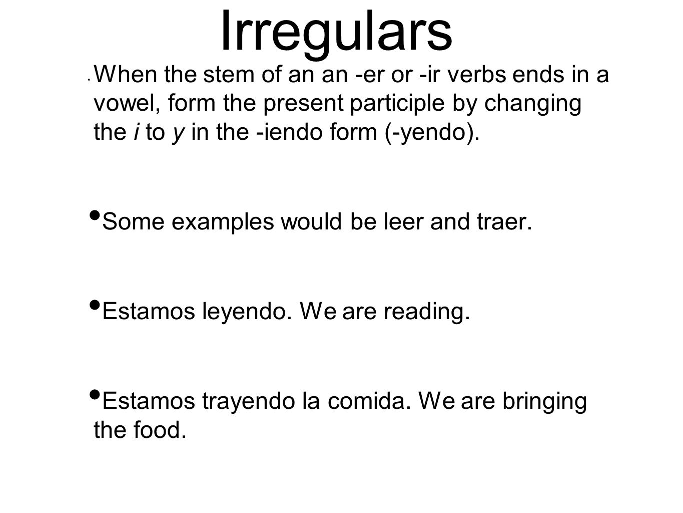 Irregulars When the stem of an an -er or -ir verbs ends in a vowel, form the present participle by changing the i to y in the -iendo form (-yendo). So