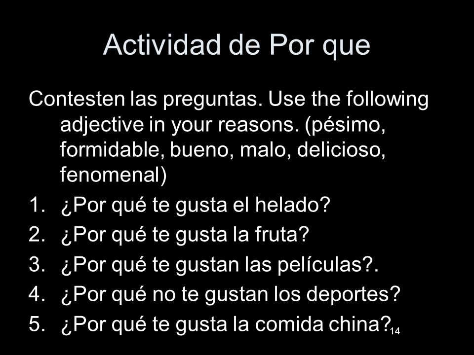 14 Actividad de Por que Contesten las preguntas. Use the following adjective in your reasons. (pésimo, formidable, bueno, malo, delicioso, fenomenal)
