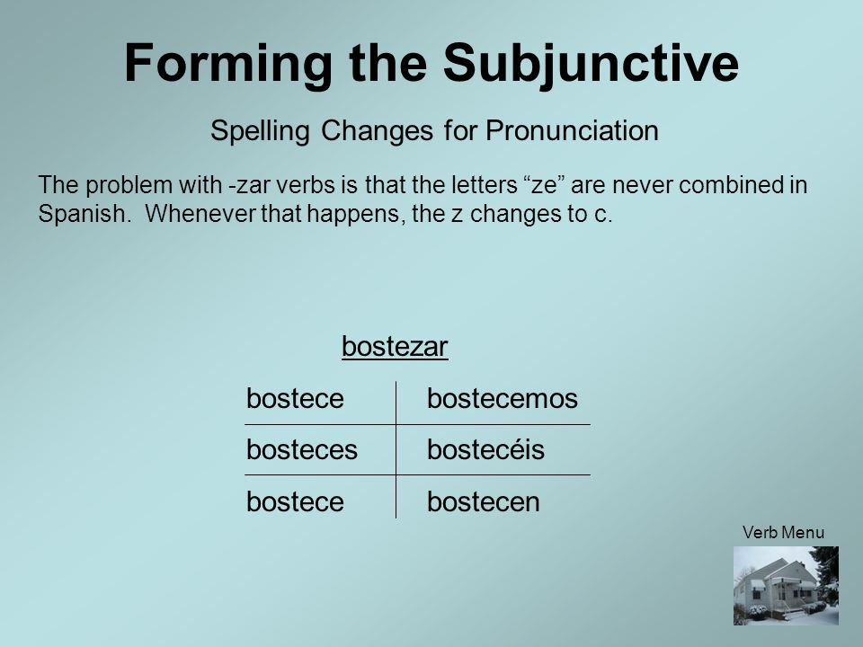 Forming the Subjunctive Spelling Changes for Pronunciation To solve this problem with -car verbs que is in their endings. Again, you may remember a si
