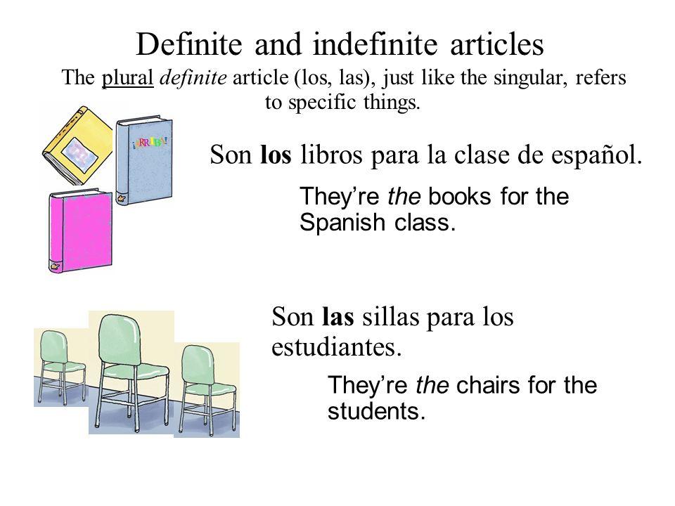 Definite and indefinite articles Son los libros para la clase de español. The plural definite article (los, las), just like the singular, refers to sp