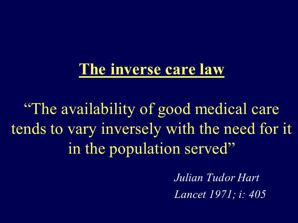 The inverse care law The availability of good medical care tends to vary inversely with the need for it in the population served Julian Tudor Hart Lan