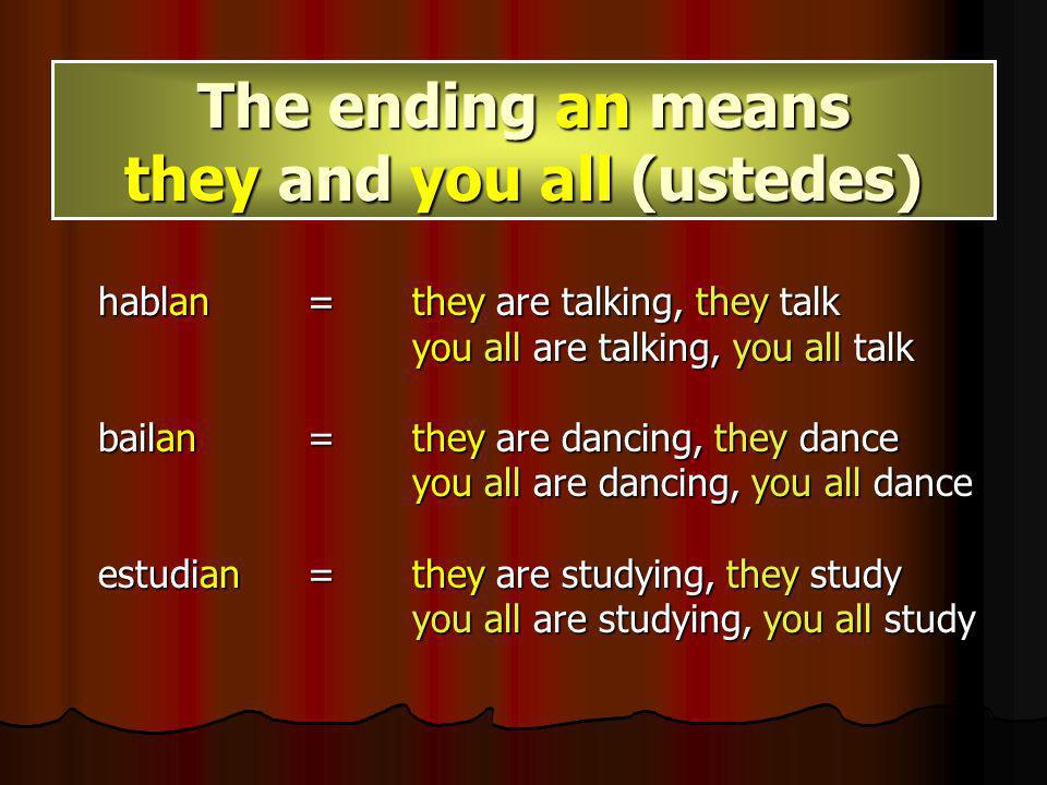 habláis= you are talking, you talk bailáis = you are dancing, you dance estudáis = you are studying, you study The ending áis means you all(vosotros)