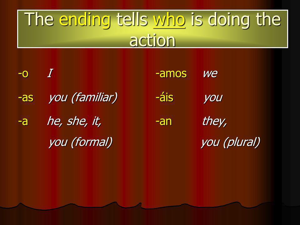 hablarhabl = talk bailarbail = dance estudiarestudi = study The stem tells the action