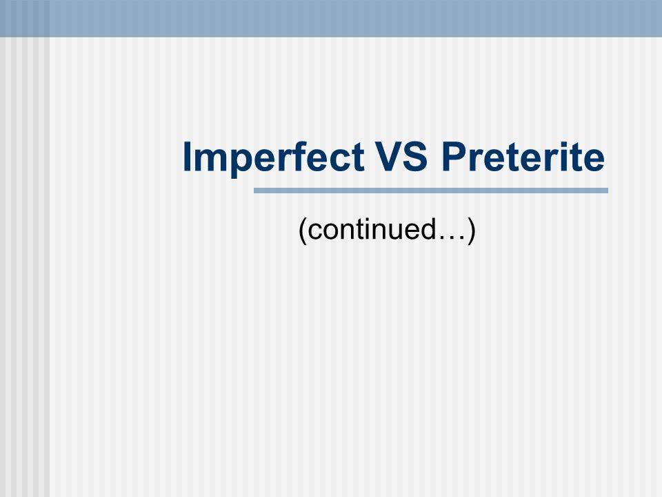 Imperfect VS Preterite (continued…)