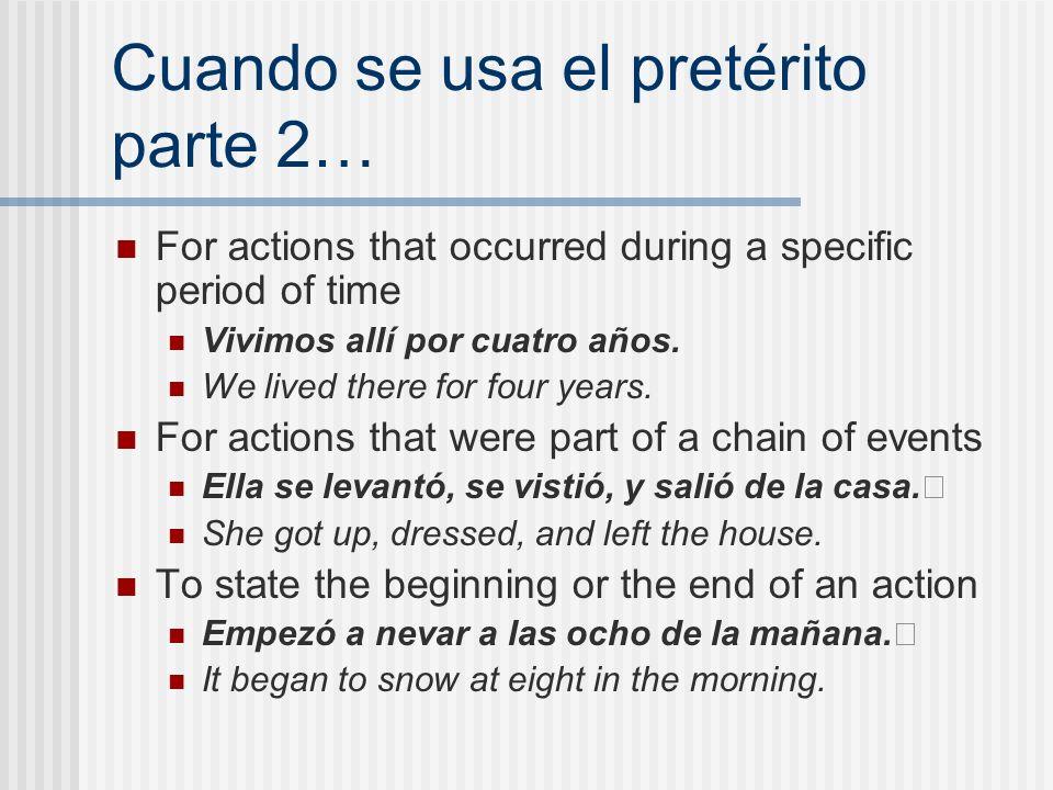 Cuando se usa el pretérito parte 2… For actions that occurred during a specific period of time Vivimos allí por cuatro años. We lived there for four y