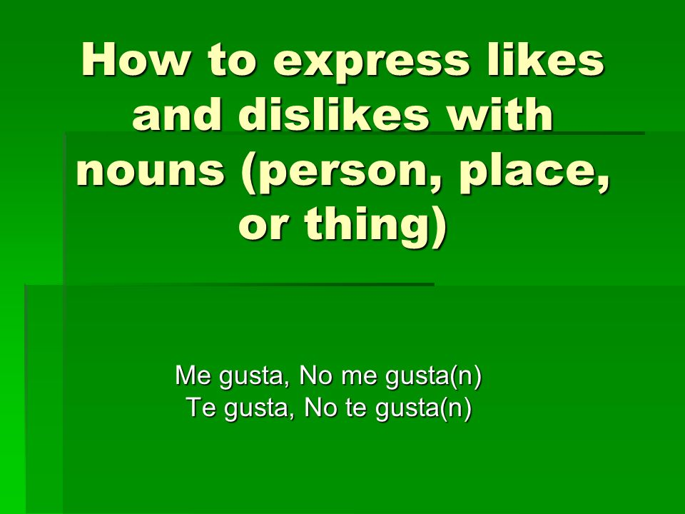 Repaso You have already learned how to express likes and dislikes with infinitive verbs.