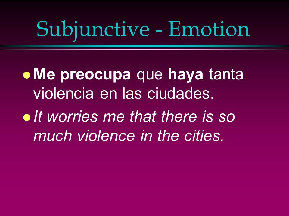 Subjunctive - Emotion l Tememos que los jueces no castiguen a los criminales. l We fear that the judges arent punishing the criminals.