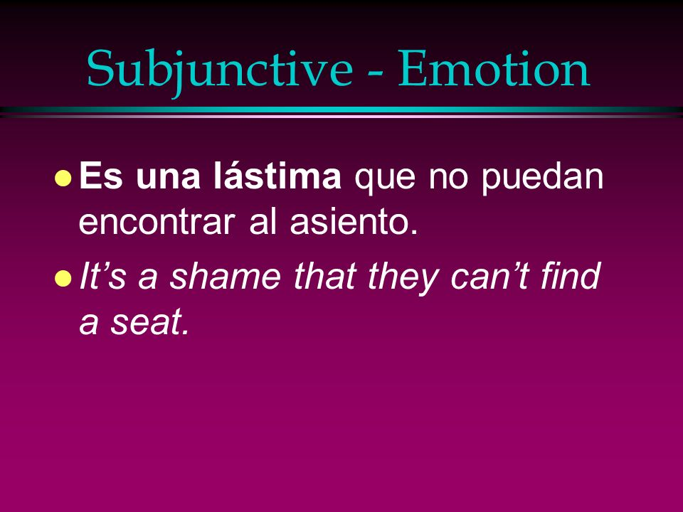 Subjunctive - Emotion l Es una lástima que no puedan encontrar al asiento.