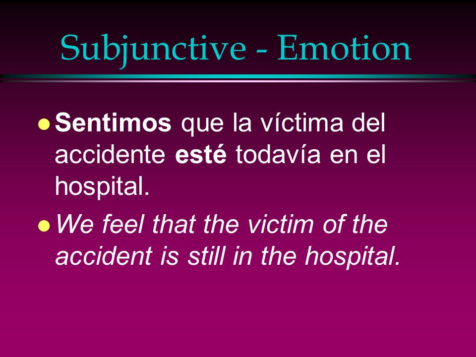 Subjunctive - Emotion l Es una lástima que no puedan encontrar al asiento. l Its a shame that they cant find a seat.