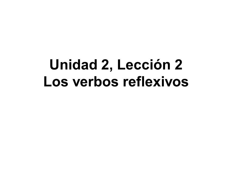 Unidad 2, Lección 2 Los verbos reflexivos