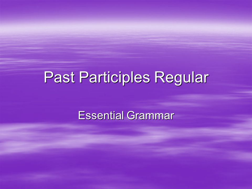 Past Participles Regular Essential Grammar