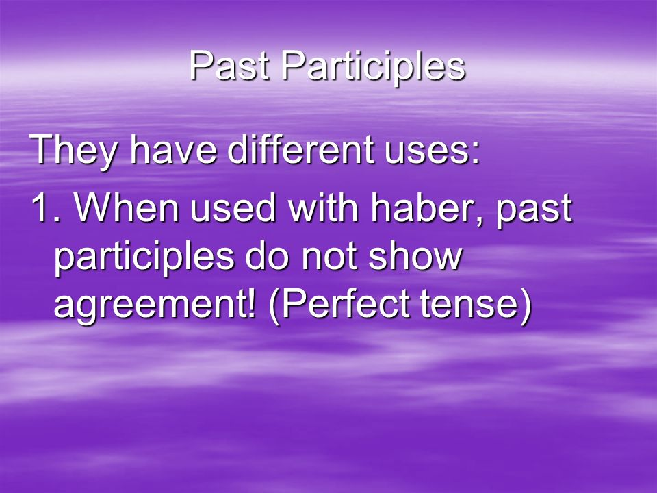 Past Participles They have different uses: 1.