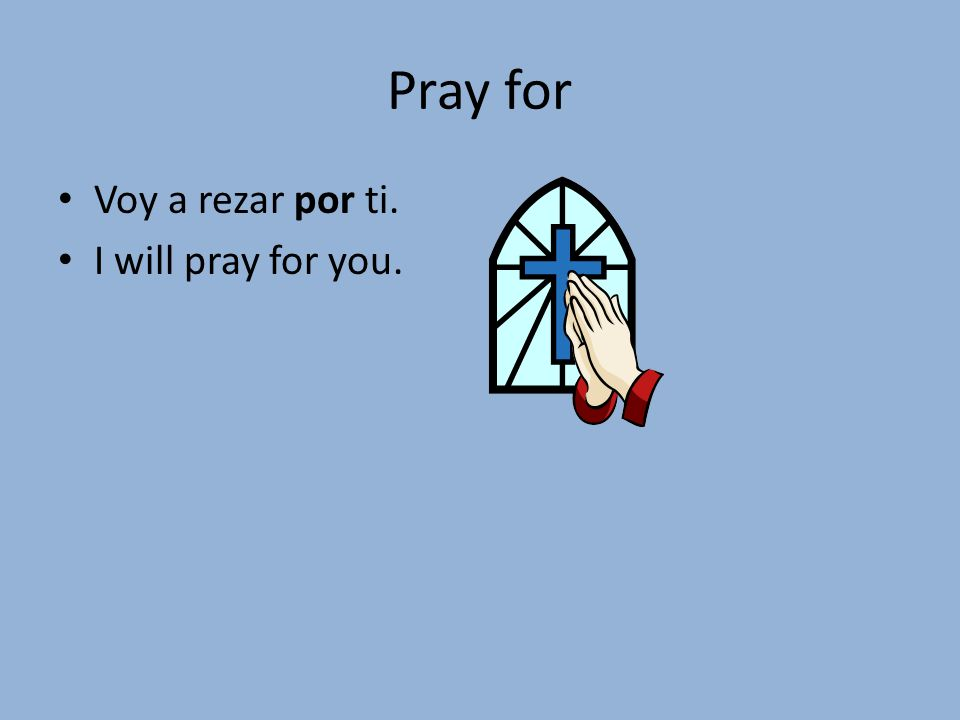 Pray for Voy a rezar por ti. I will pray for you.