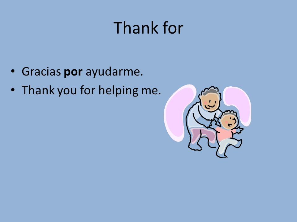Thank for Gracias por ayudarme. Thank you for helping me.