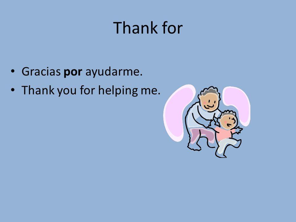 For the sake of/Do for Yo hago todo esto por ti. I do all this for you (for your sake).