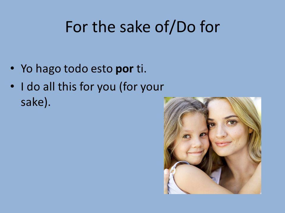 Práctica Fill in the blanks with either por o para.