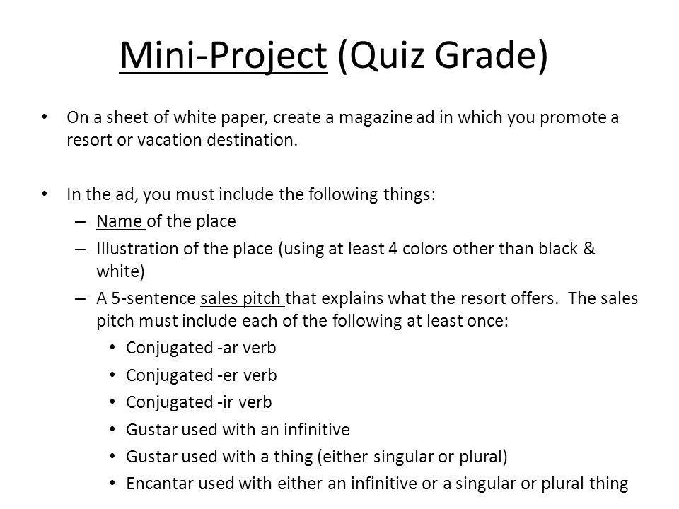 Mini-Project (Quiz Grade) On a sheet of white paper, create a magazine ad in which you promote a resort or vacation destination. In the ad, you must i