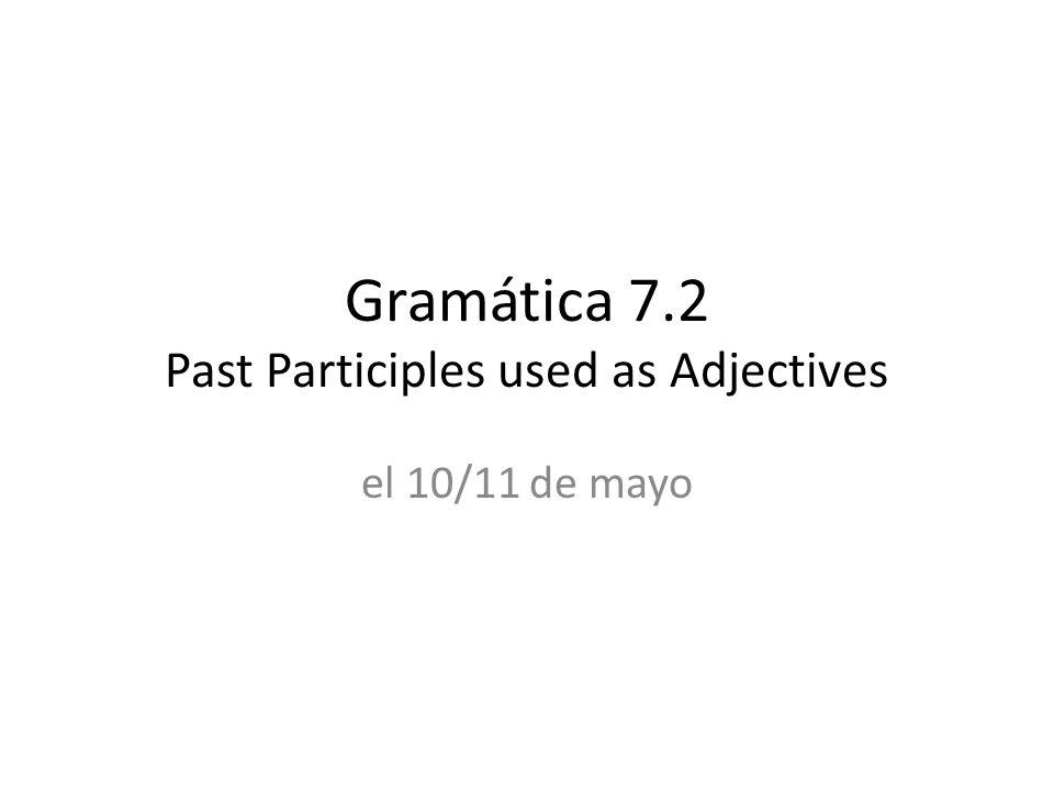 Gramática 7.2 Past Participles used as Adjectives el 10/11 de mayo