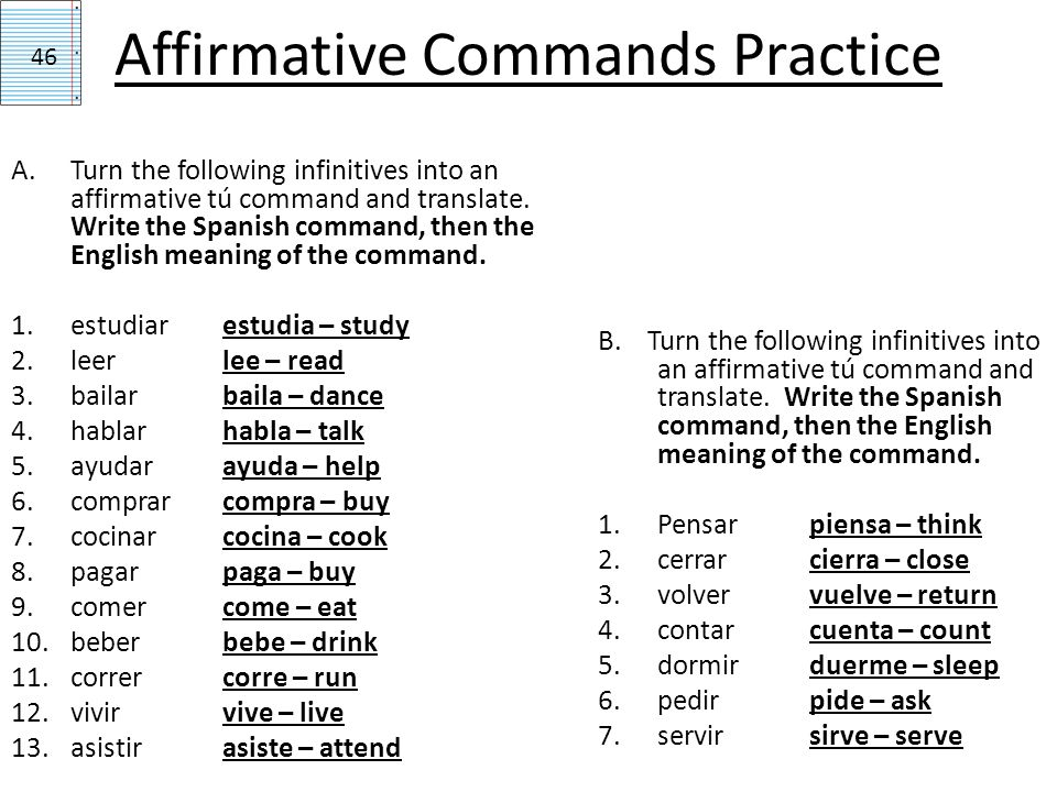 Irregular affirmative tú commands 47 Venir ven (come) Decir di (say/tell) Salir sal (leave) Hacer haz (make) Tener ten (have) Ir ve (go) Poner pon (put) Ser sé (be)