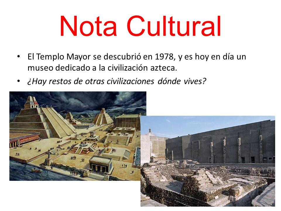 Nota Cultural El Templo Mayor se descubrió en 1978, y es hoy en día un museo dedicado a la civilización azteca. ¿Hay restos de otras civilizaciones dó