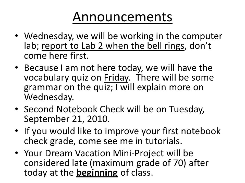 Announcements Wednesday, we will be working in the computer lab; report to Lab 2 when the bell rings, dont come here first. Because I am not here toda