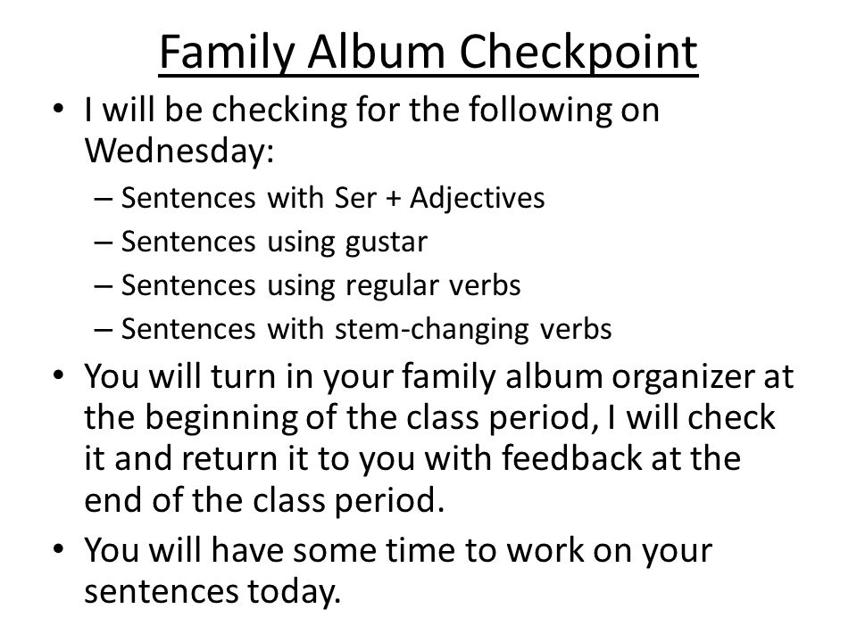 Family Album Checkpoint I will be checking for the following on Wednesday: – Sentences with Ser + Adjectives – Sentences using gustar – Sentences usin