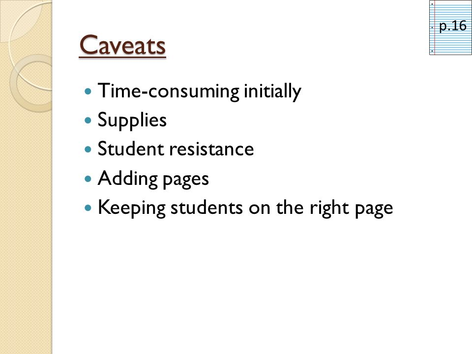 Caveats Time-consuming initially Supplies Student resistance Adding pages Keeping students on the right page p.16
