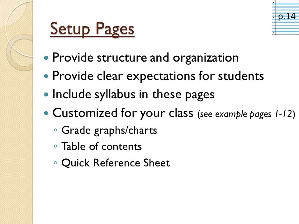 Setup Pages Provide structure and organization Provide clear expectations for students Include syllabus in these pages Customized for your class (see