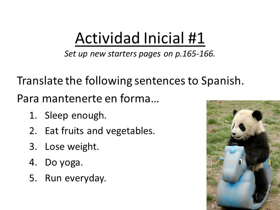 Actividad Inicial #1 Set up new starters pages on p.165-166. Translate the following sentences to Spanish. Para mantenerte en forma… 1.Sleep enough. 2