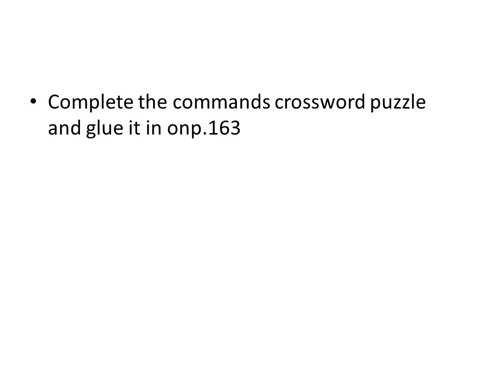 Complete the commands crossword puzzle and glue it in onp.163