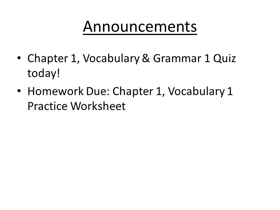 Announcements Chapter 1, Vocabulary & Grammar 1 Quiz today! Homework Due: Chapter 1, Vocabulary 1 Practice Worksheet