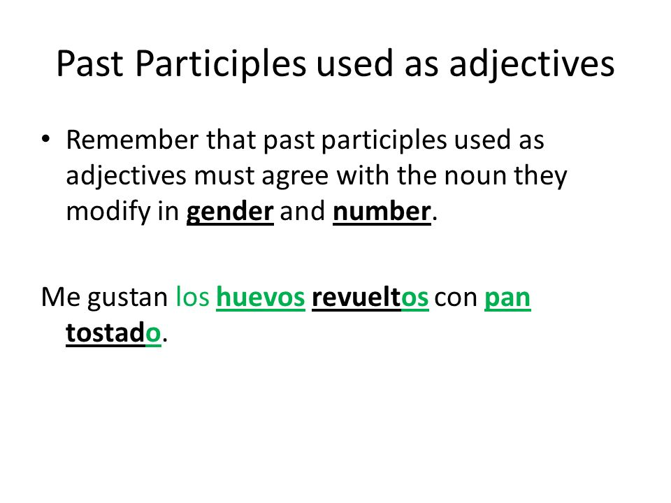 Past Participles used as adjectives Remember that past participles used as adjectives must agree with the noun they modify in gender and number. Me gu
