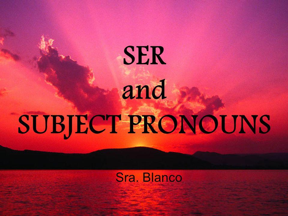 SER and SUBJECT PRONOUNS Sra. Blanco