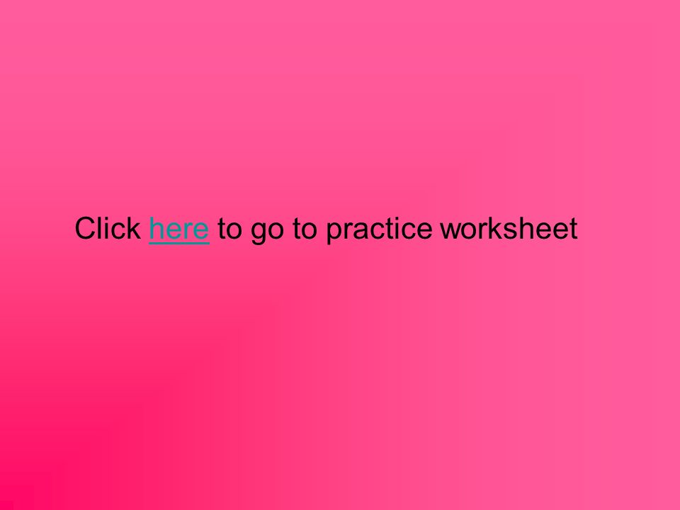 Click here to go to practice worksheethere