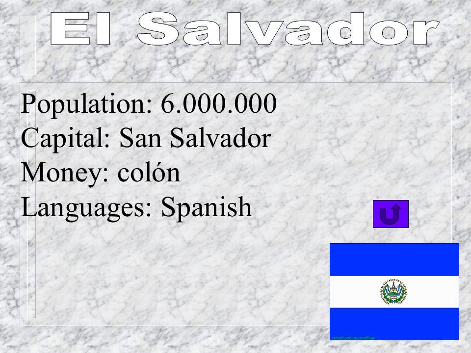 Population: 5.000.000 Capital: Tegucigalpa Money: lempira Languages: Spanish
