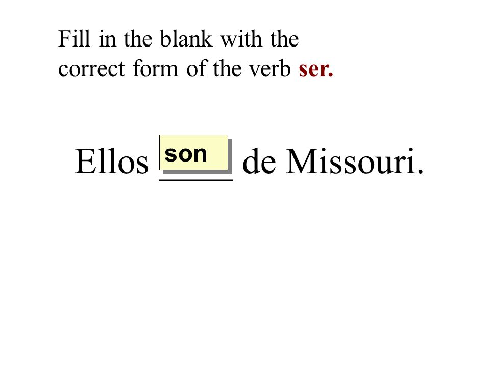 Ellos ____ de Missouri. Fill in the blank with the correct form of the verb ser. son