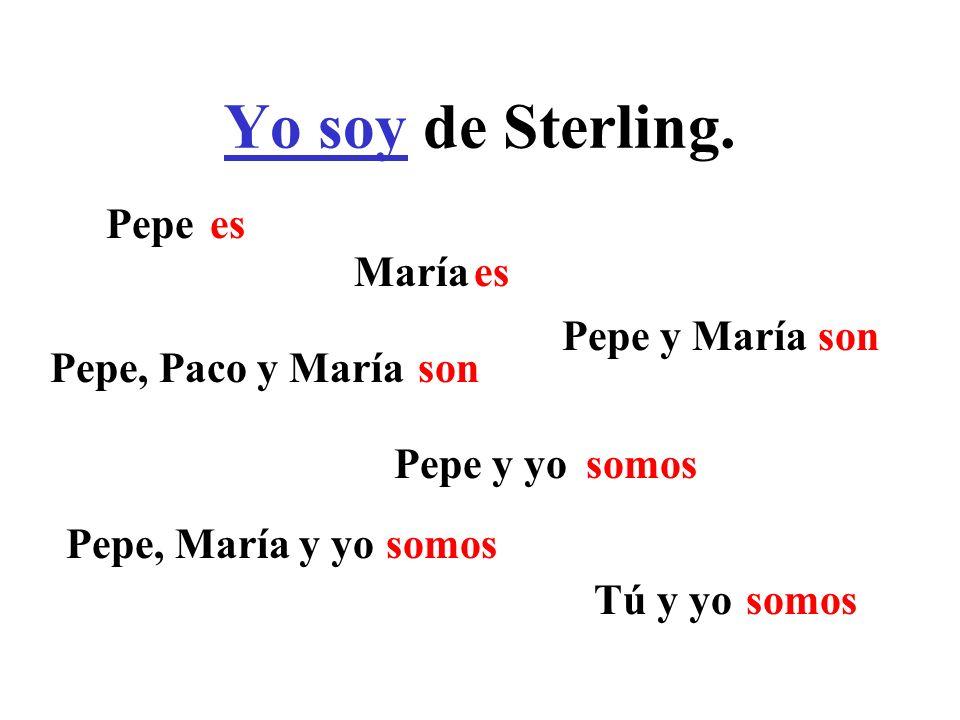 Yo soy de Sterling. Pepe María Pepe y María Pepe, Paco y María Pepe y yo Pepe, María y yo Tú y yo es son somos