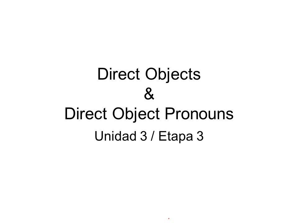 Direct Objects & Direct Object Pronouns Unidad 3 / Etapa 3