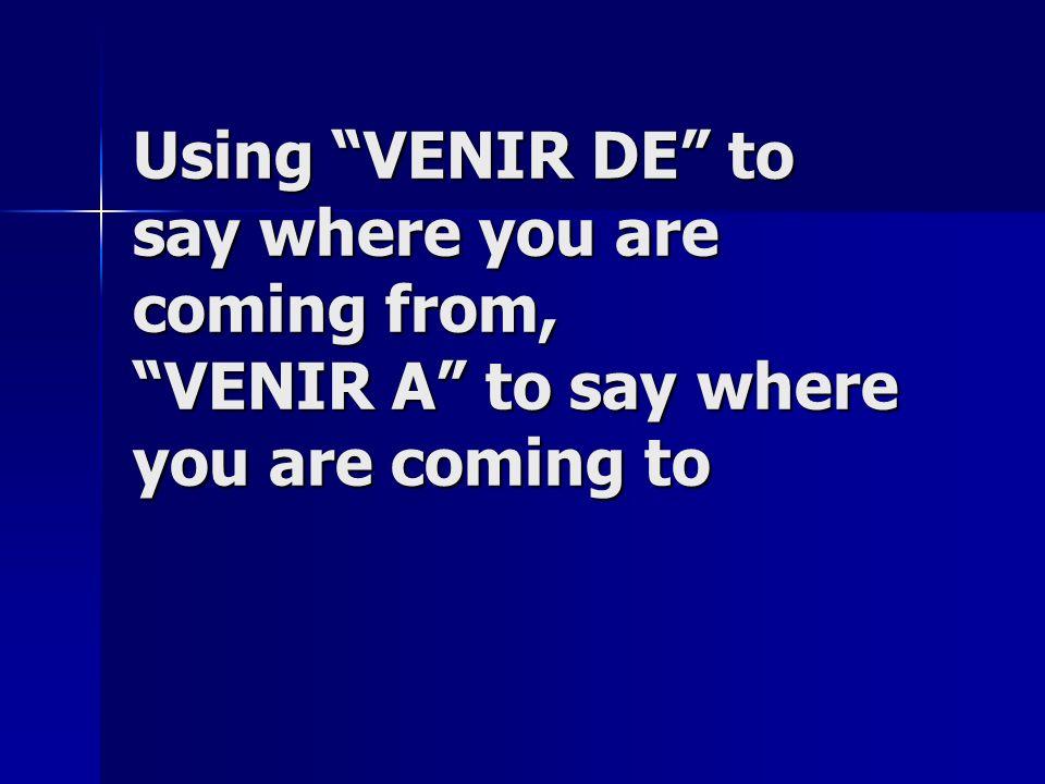 Using VENIR DE to say where you are coming from, VENIR A to say where you are coming to