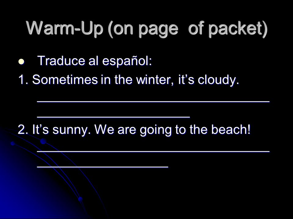 Warm-Up (on page of packet) Traduce al español: Traduce al español: 1.