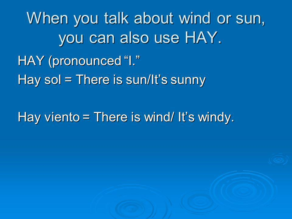 When you talk about wind or sun, you can also use HAY.