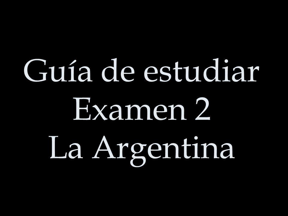 Guía de estudiar Examen 2 La Argentina