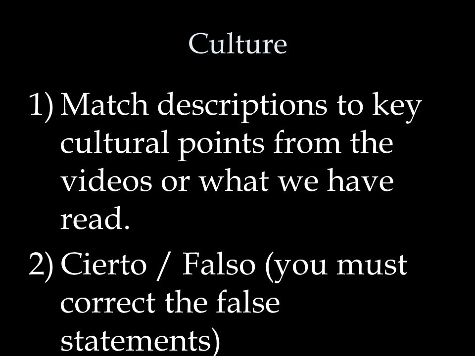 Culture 1)Match descriptions to key cultural points from the videos or what we have read.