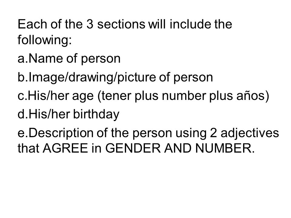 Each of the 3 sections will include the following: a.Name of person b.Image/drawing/picture of person c.His/her age (tener plus number plus años) d.Hi