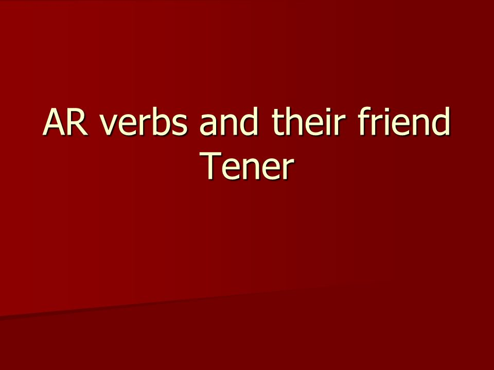 AR verbs and their friend Tener