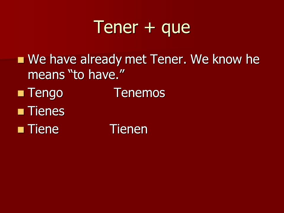 Tener + que We have already met Tener. We know he means to have.