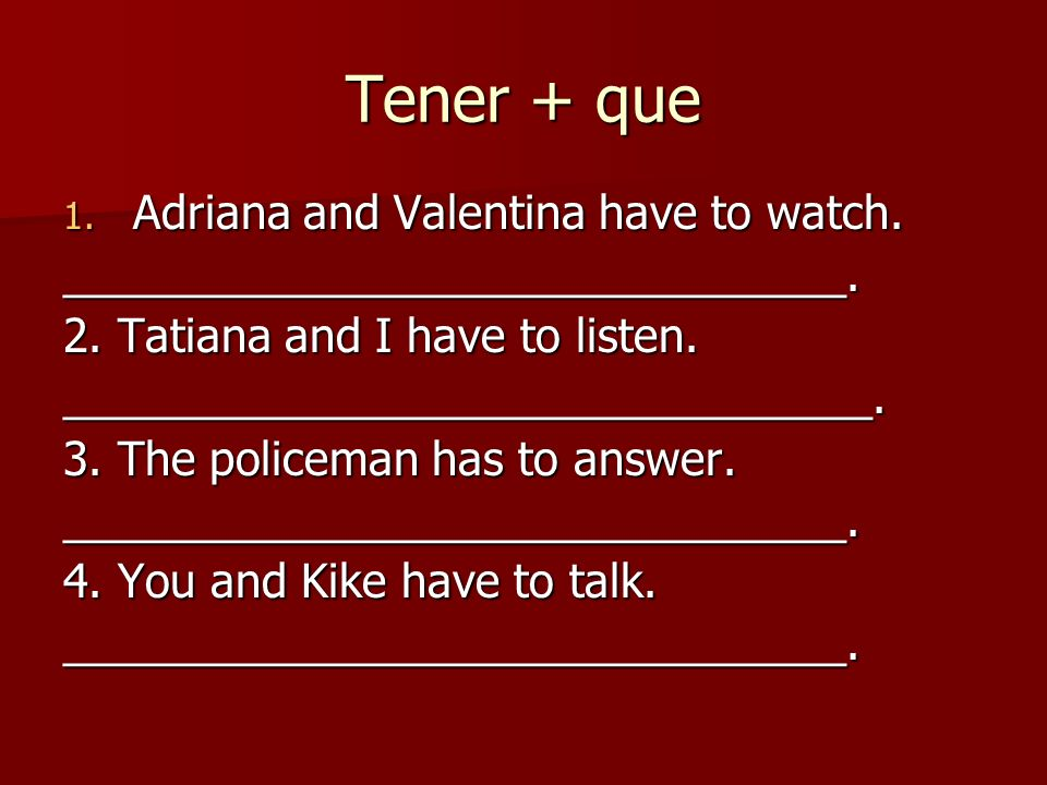 Tener + que 1. Adriana and Valentina have to watch.