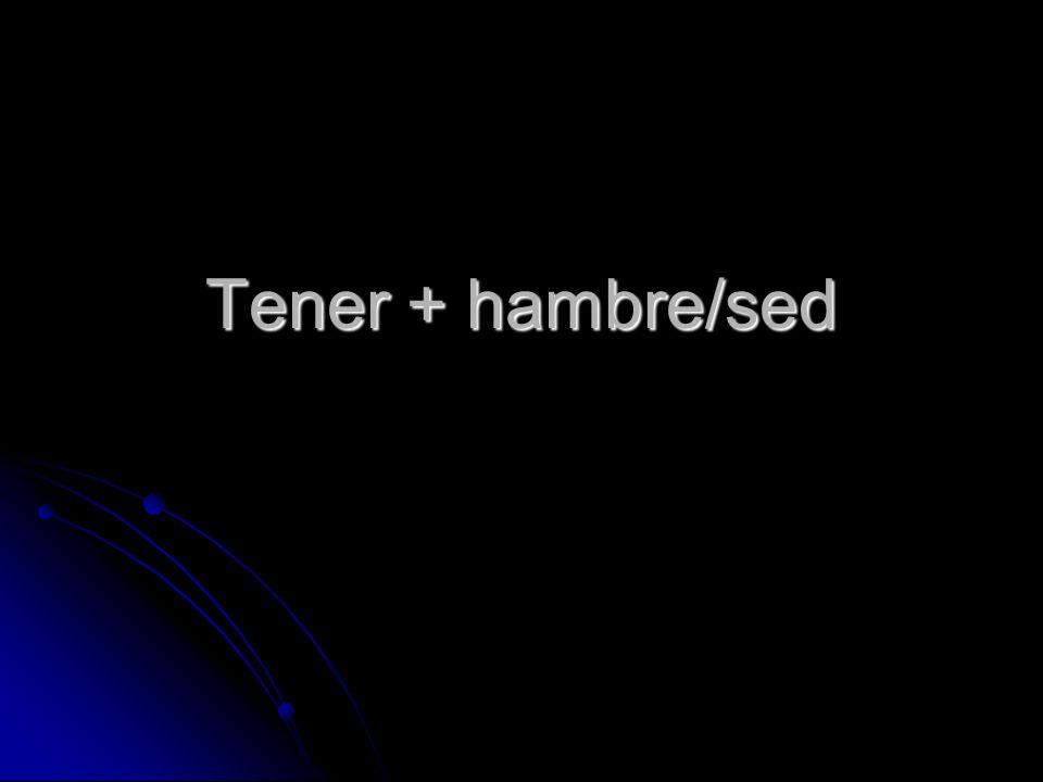 Tener + hambre/sed