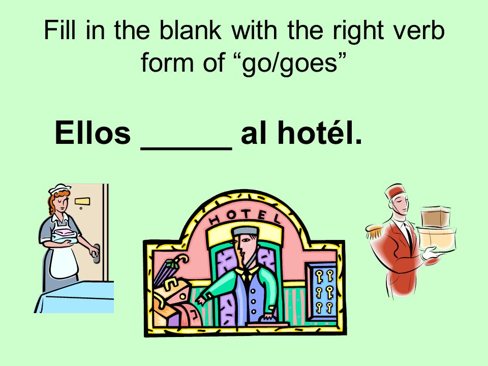 Fill in the blank with the right verb form of go/goes Ellos _____ al hotél.